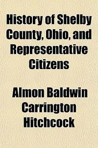 History of Shelby County, Ohio, and Repr NEW