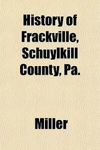 History of Frackville, Schuylkill County, Pa. NEW