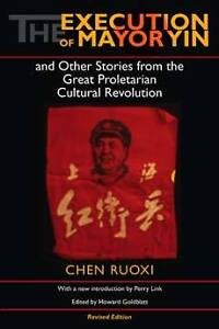 THE EXECUTION OF MAYOR YIN: China during the Cultural Revolution