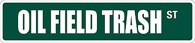 "Oil Field Trash Green  4/"" x 18/"" Aluminum METAL Novelty Street Sign"