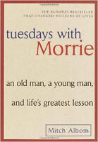 Tuesdays with Morrie: An Old Man, a Young Man, and Life's Greate