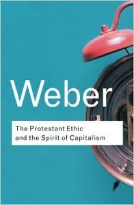 Weber: The Protestant Ethic and Spirt of Capitalism
