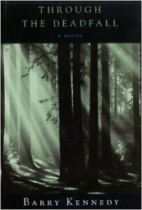 """""""Through the Deadfall"""" by Barry Kennedy (new) large paperback-$3"""