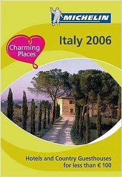 Michelin Staff - Michelin 2006 Italy Hotels And Country Guesthouses for Less tha - Less Tha