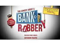 X2 Tickets Comedy about a Bank Robbery (Stalls Seating)