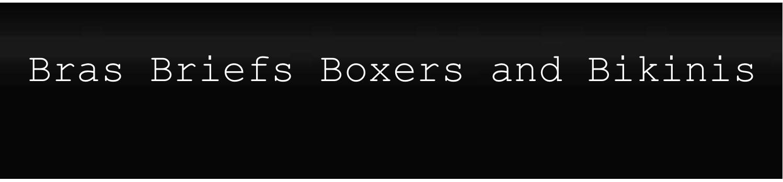 Bras Briefs Boxers and Bikinis