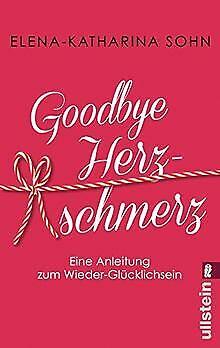 Goodbye Herzschmerz: Eine Anleitung zum Wieder-Glücklich... | Buch | Zustand gut