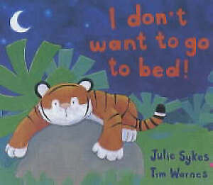 I Don't Want to Go to Bed!, Sykes, Julie, Very Good Book
