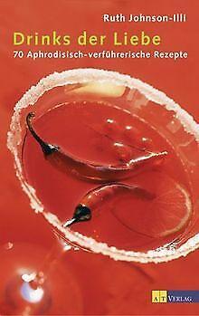DRINKS DER LIEBE 150 APHRODISISCH VERF HRERISCHE REZEPT BUCH ZUSTAND GUT