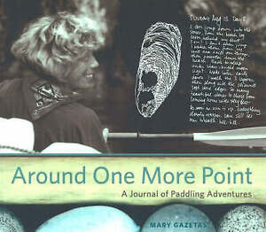 NEW Around One More Point: A Journal of Paddling Adventures by Mary Gazetas