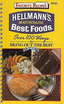 Hellman's Mayonnaise Best Foods Over 100 Ways to Bring Out the Best (Favorite