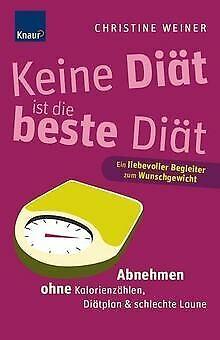 Keine Diät ist die beste Diät: Abnehmen ohne Kalorienzäh... | Buch | Zustand gut