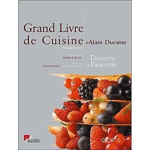 GRAND LIVRE DE CUISINE D'ALAIN DUCASSE - DESSERTS ET PATISSERIE
