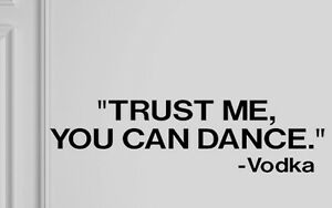 VODKA-QUOTE-TRUST-ME-YOU-CAN-DANCE-FUNNY-WALL-DECAL-STICKER-PARTY-IDEA-BAR-HOME