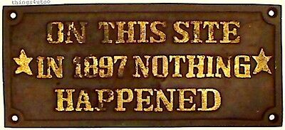 """""""On this site in 1897 nothing happened """" Cast Iron sign #E804"""