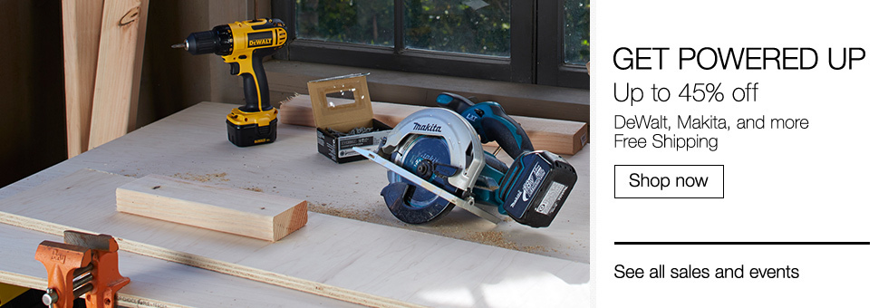 Get Powered Up | Up to 45% off DeWalt, Makita, and more | Free Shipping | Shop now