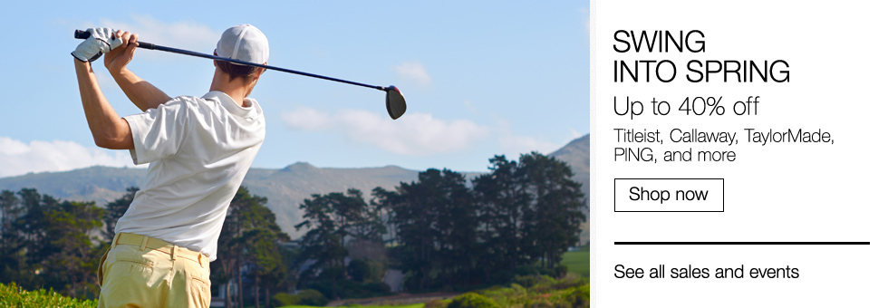 Swing into Spring | Up to 40% off Titleist, Callaway, TaylorMade, PING, and more | Shop now