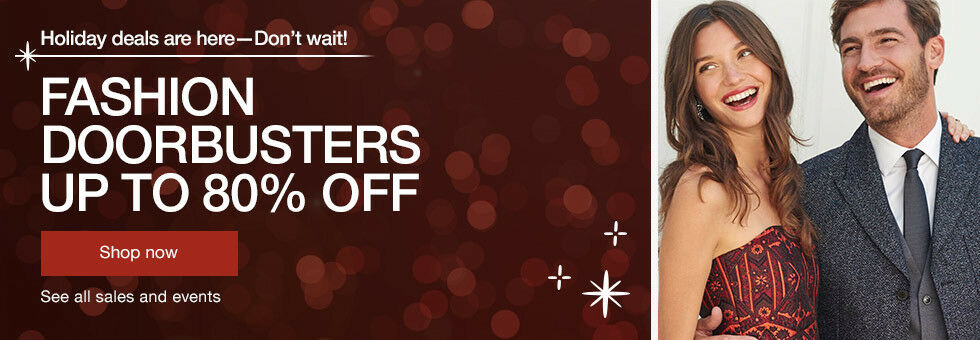 Holiday deals are here -- Don't wait! | Fashion doorbusters up to 80% off | Shop now