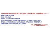*** WANTED CASH WAITING ASTRA/CORSA VXR / GOLF GTI MK5/MK6 / MINI COOPER S JCW GOOD PRICES PAID ***