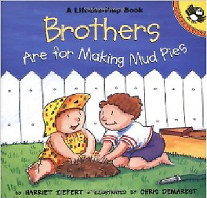 LIKE NEW BOOK - Brothers Are for Making Mud Pies (Lift Flap)