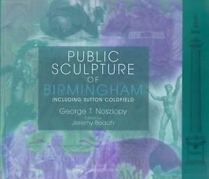 PUBLIC SCULPTURE OF BIRMINGHAM, INCLUDING SUTTON COLDFIELD., Noszlopy, George T.