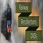 RAILWAY RECOLLECTIONS DVDs