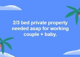WANTED - 2/3 BED PROPERTY TO RENT