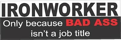 Ironworker Bad A Job Title Bumper Sticker Ciw-14b