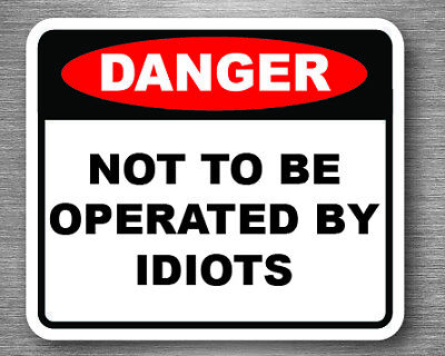 Not To Be Operated By Idiots sticker pack x5. car, toolbox, garage sticker