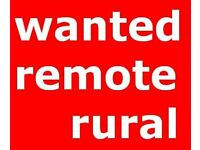 Wanted remote rural property