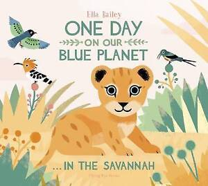 ONE DAY ON OUR BLUE PLANET / IN THE SAVANNAH / ELLA BAILEY 9781909263567
