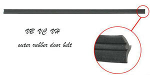 HOLDEN commodore DOOR BELT WEATHER SEAL RUBBER FRONT OUTER VB VC VH