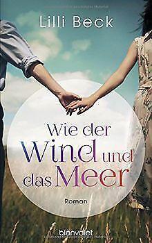 Wie der Wind und das Meer: Roman von Beck, Lilli | Buch | Zustand sehr gut