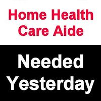 Wanted Immediately - Personal Care Aide or Home Health Aide