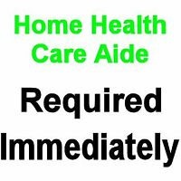 **Needed Immediately** – Dependable Home Health Aide