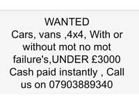 !!!!!!!WANTED!!!!!!! Cars, Vans , 4x4 , under £3000