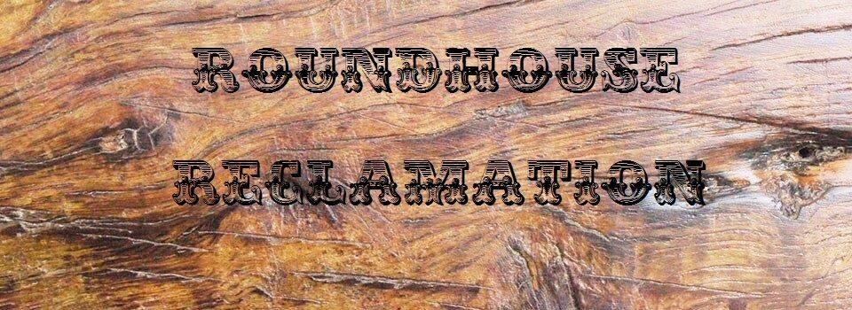 Roundhouse Reclamation