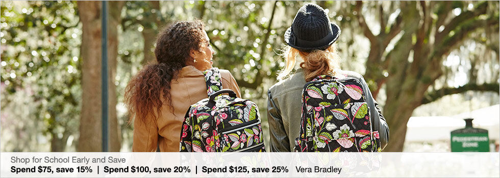Shop for School Early and Save | Spend $75, save 15% | Spend $100, save 20% | Spend $125, save 25% | Vera Bradley