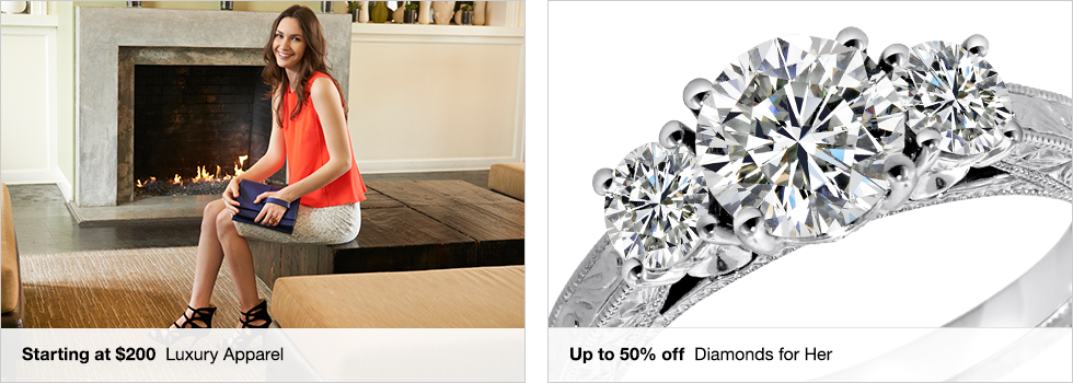 Starting at $200 Luxury Apparel | Up to 50% off Diamonds for Her | Shop now