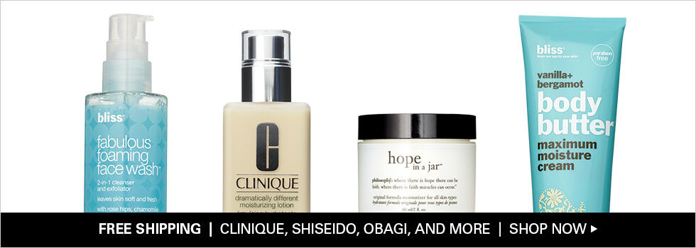 FREE SHIPPING   CLINIQUE, SHISEIDO, OBAGI, AND MORE   SHOP NOW