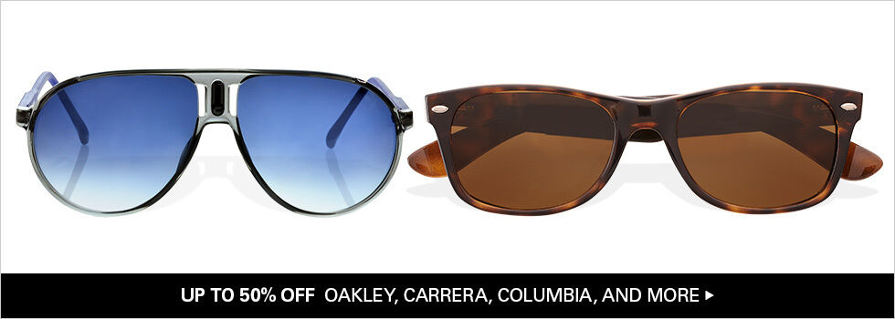 UP TO 50% OFF OAKLEY, CARRERA, COLUMBIA, AND MORE