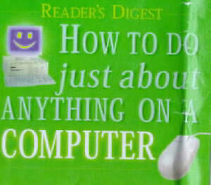 How to Do Just About Anything on a Computer (Readers Digest), Reader's Digest As
