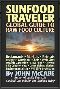 Sunfood Traveler: Guide to Raw Food Culture...