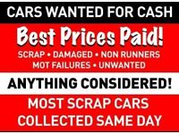 ALL CARS WANTED FOR CASH-DAMAGED-NON RUNNERS-MOT FAILURES-SCRAP-SAMEDAY COLLECTIONS-DVLA APPROVED