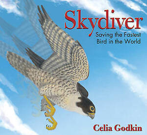 Skydiver: Saving the Fastest Bird in the World by Godkin, Celia -Paperback