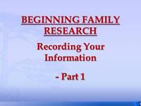 Beginning Family Research – Recording Your Information (Part 1)