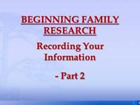 Beginning Family Research – Recording Your Information (Part 2)
