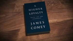 A HIGHER LOYALTY   ...  TRUTH, LIES, AND LEADERSHIP