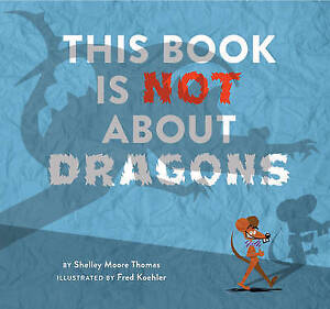 This Book Is Not about Dragons By Thomas, Shelley Moore -Hcover