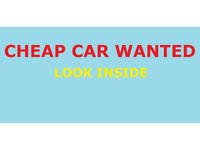 GOOD CHEAP CAR WANTED